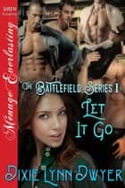 The Battlefield Series 1: Let It Go ebook by Dixie Lynn Dwyer