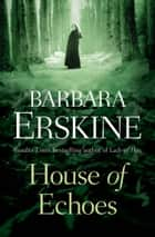 House of Echoes ebook by Barbara Erskine