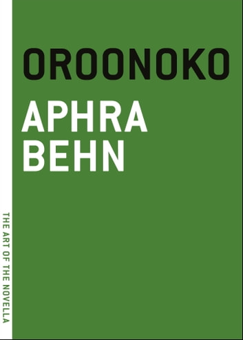 Oroonoko - Or, The Royal Slave, A True Story ebook by Aphra Behn