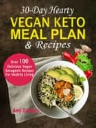 30-Day Hearty Vegan Keto Meal Plan & Recipes: Over 100 Delicious Vegan Ketogenic Recipes For Healthy Living ebook by Amy Zackary