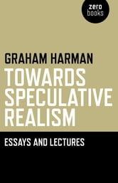 Towards Speculative Realism: Essays & ebook by Graham Harman