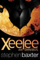 Xeelee: An Omnibus - Raft, Timelike Infinity, Flux, Ring ebook by Stephen Baxter