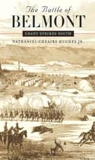 The Battle of Belmont - Grant Strikes South ebook by Nathaniel Cheairs Hughes