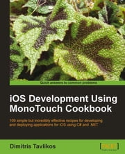 iOS Development using MonoTouch Cookbook ebook by Dimitris Tavlikos