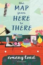 The Map from Here to There ebook by Emery Lord