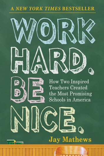 Work Hard. Be Nice. - How Two Inspired Teachers Created the Most Promising Schools in America ebook by Jay Mathews