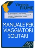 Manuale per viaggiatori solitari ebook by Virginia Fiume