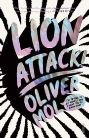 Lion Attack! - I'm Trying to Be Honest and I Want You to Know That ebook by Oliver Mol