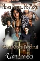 What Goes Around - Never Again...No More 3 ebook by Untamed