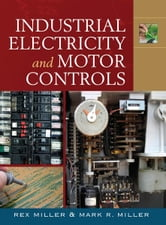 Industrial Electricity and Motor Controls ebook by Rex Miller,Mark Miller
