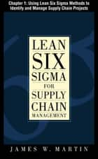 Lean Six Sigma for Supply Chain Management, Chapter 1 - Using Lean Six Sigma Methods to Identify and Manage Supply Chain Projects ebook by James Martin