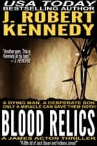 Blood Relics ebook by J. Robert Kennedy