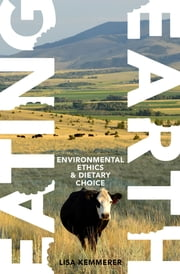Eating Earth - Environmental Ethics and Dietary Choice ebook by Lisa Kemmerer