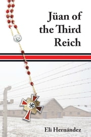 Jüan of the Third Reich ebook by Eli Hernández