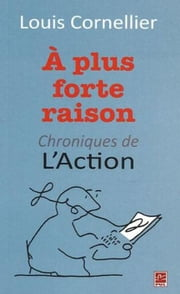 À plus forte raison : Chroniques de L'Action ebook by Kobo.Web.Store.Products.Fields.ContributorFieldViewModel