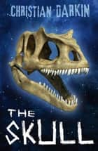 The Skull ebook by Christian Darkin