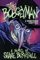 The Boogeyman - A Monstrous Fairytale eBook by Shane Berryhill
