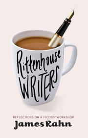 Rittenhouse Writers - Reflections on a Fiction Workshop ebook by James Rahn