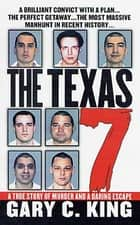 The Texas 7 - A True Story of Murder and a Daring Escape ebook by Gary C. King