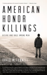 American Honor Killings - Desire and Rage Among Men ebook by David McConnell