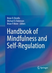 Handbook of Mindfulness and Self-Regulation ebook by Brian D. Ostafin,Michael D. Robinson,Brian P. Meier