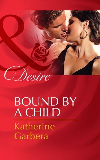 Bound by a Child (Mills & Boon Desire) (Baby Business, Book 2) 電子書 by Katherine Garbera