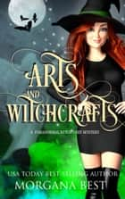 Arts and Witchcrafts - Cozy Mystery with Magical Elements ebook by Morgana Best