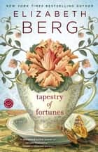 Tapestry of Fortunes ebook by Elizabeth Berg