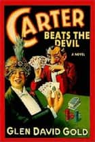 Carter Beats the Devil ebook by Glen Gold