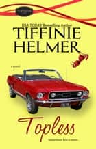 Topless ebook by Tiffinie Helmer