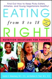 Eating Right from 8 to 18 - Nutrition Solutions for Parents ebook by Sandra K. Nissenberg,Barbara N. Pearl