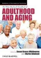 The Wiley-Blackwell Handbook of Adulthood and Aging ebook by Martin J, Sliwinski,Susan Krauss Whitbourne