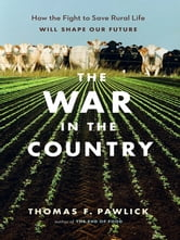 War in the Country, The - How the Fight to Save Rural Life Will Shape Our Future ebook by Thomas Pawlick