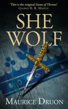 The She-Wolf (The Accursed Kings, Book 5) ebook by Maurice Druon