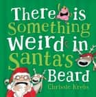 There is Something Weird in Santa's Beard ebook by Chrissie Krebs