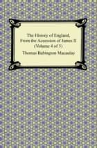 The History of England, From the Accession of James II (Volume 4 of 5) ebook by Thomas Babington Macaulay