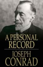 A Personal Record ebook by Joseph Conrad