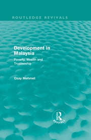 Development in Malaysia (Routledge Revivals) - Poverty, Wealth and Trusteeship ebook by Ozay Mehmet