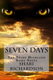 Seven Days - The Third Highland Home Novel ebook by Shari Richardson