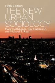The New Urban Sociology ebook by Ray Hutchison,Mark Gottdiener,Michael T. Ryan