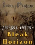 Holmes Bleak Horizon ebook by John Pirillo