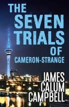 The Seven Trials of Cameron-Strange ebook by James Calum Campbell