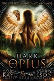 Dark Opius: Watchtower Cursed Angel Collection ebook by Dariel Raye, Muffy Wilson, Cursed Angel,...