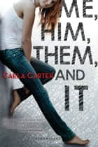Me, Him, Them, and It ebook by Caela Carter