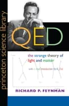 QED - The Strange Theory of Light and Matter ebook by Richard P. Feynman, A. Zee