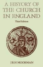 A History of the Church in England ebook by J R H Moorman