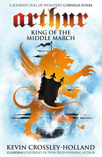 Arthur: King of the Middle March - Book 3 ebook by Kevin Crossley-Holland