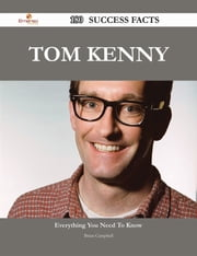 Tom Kenny 180 Success Facts - Everything you need to know about Tom Kenny ebook by Brian Campbell
