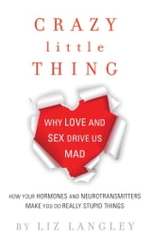Crazy Little Thing - Why Love and Sex Drive Us Mad ebook by Liz Langley