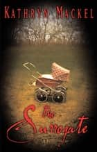 The Surrogate - A Novel ebook by Kathryn Mackel